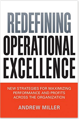 Redefining Operational Excellence: New Strategies for Maximizing Performance and Profits Across the Organization