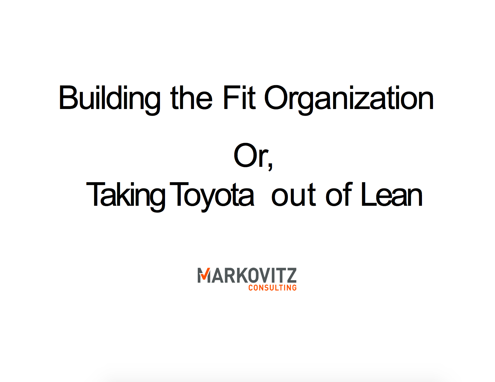 Building the Fit Organization, or; Taking the Toyota Out of Lean