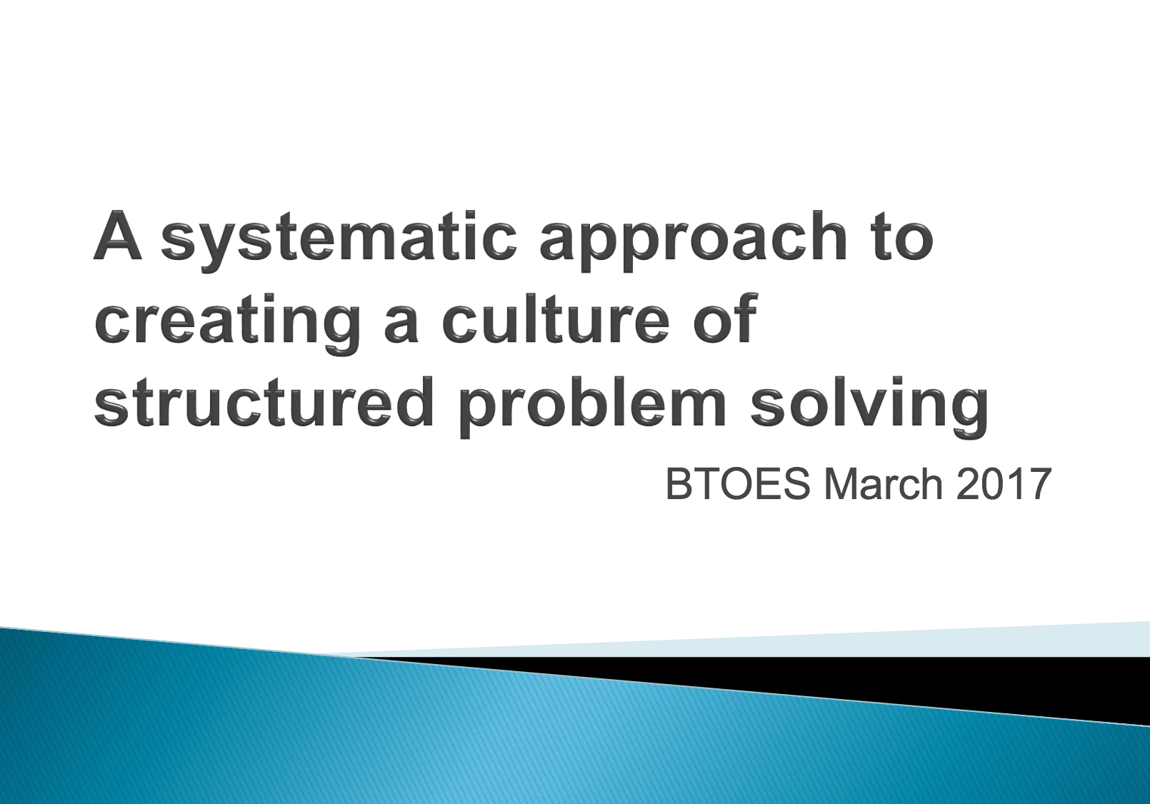 A systematic approach to creating a culture of structured problem solving