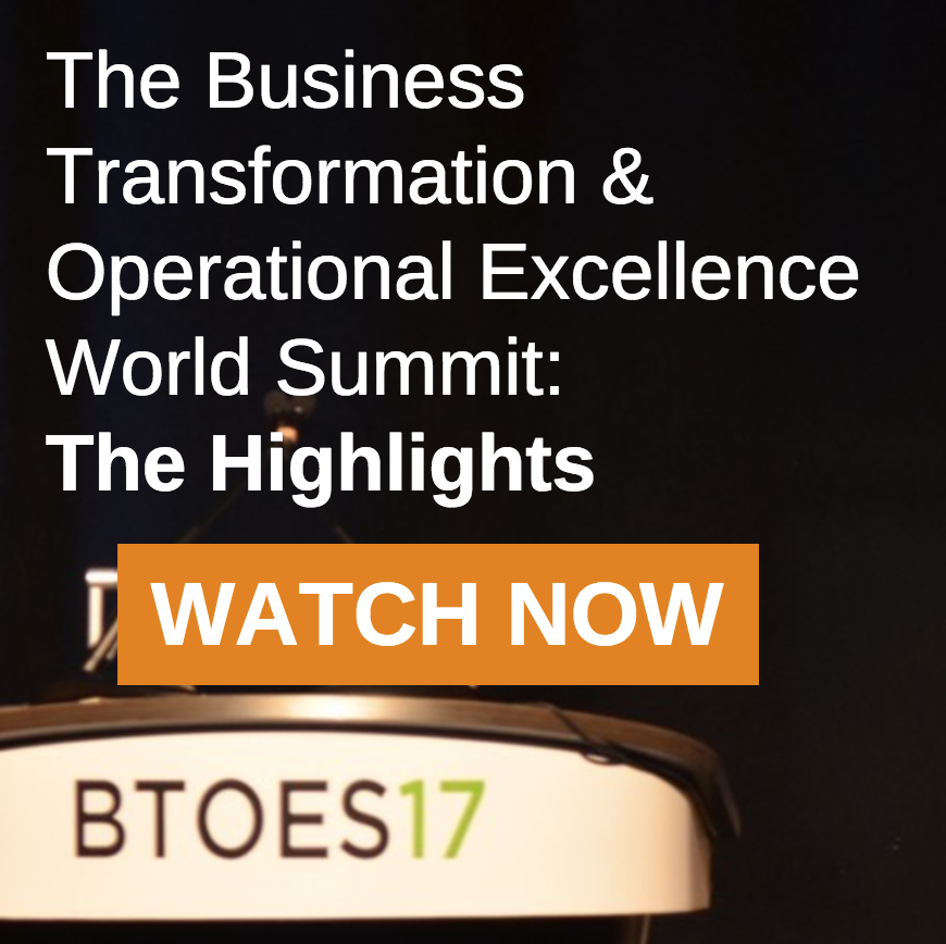 Business Transformation & Operational Excellence World Summit - BTOES17 - Watch the highlights now!