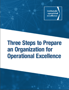 Three Steps to Prepare an Organization for Operational Excellence